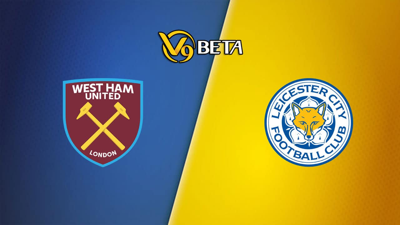 Soi keo ty so tran West Ham vs Leicester City 2h00 ngay 24/08/2021